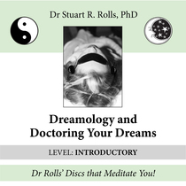 Dreamology and Doctoring Your Dreams (Introductory Level) by Dr. Stuart R. Rolls, PhD