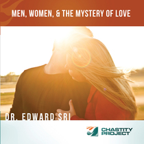Men, Women, & the Mystery of Love by Edward Sri