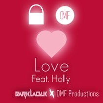 Love (feat. Holly) by DarkLaock & DMF Productions