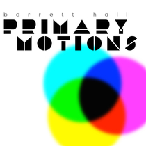 Primary Motions by Barrett Hall