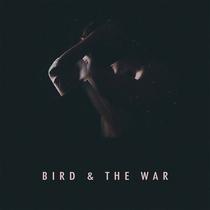 Bird & The War by Bird & The War
