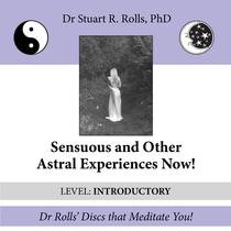 Sensuous and Other Astral Experiences Now! (Introductory Level) by Dr. Stuart R. Rolls, PhD
