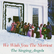We Wish You the Merriest by The Singing Angels