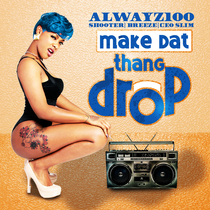 Make Dat Thang Drop by Alwayz100