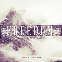 Freedom (You Made a Way) by Dave and Jess Ray