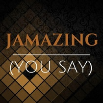You Say by Jamazing