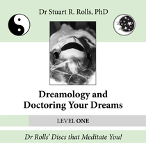Dreamology and Doctoring Your Dreams (Level One) by Dr. Stuart R. Rolls, PhD