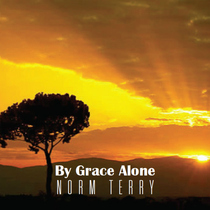 By Grace Alone by Norm Terry
