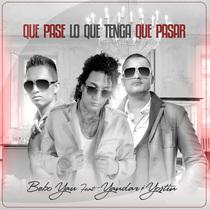 Que Pase Lo Que Tenga Que Pasar (feat. Yandar y Yostin) by Bebo Yau