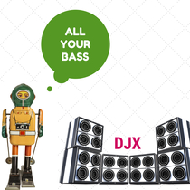 All Your Bass by DJX