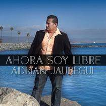 Ahora Soy Libre by Adrian Jauregui
