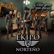 Mas Pena Que Gloria by Ekipo Norteño