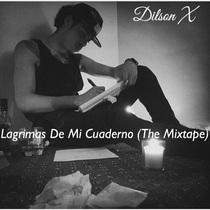 Lagrimas de Mi Cuaderno (The Mixtape) by Dilson X