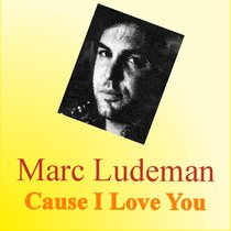 Cause I Love You by Marc Ludeman
