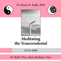 Meditating the Transcendental (Level One) by Dr. Stuart R. Rolls, PhD