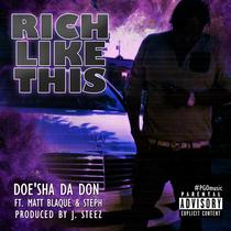 Rich Like This (feat. Matt Blaque & STEPH) by Doe'sha Da Don