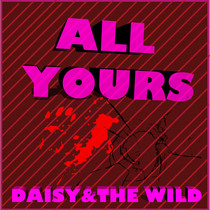 All Yours by Daisy & The Wild