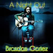 A Night Out with Brandon Cortez by Brandon Cortez