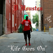 Life Goes On by D.Houston