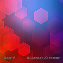 Aleatory Element by Amy P.