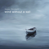 Wind Without a Sail by Isaac Godwin
