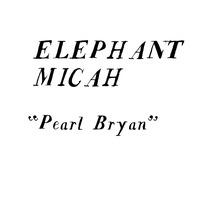Pearl Bryan by Elephant Micah