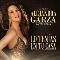 """Lo Tenías en Tu Casa by Alejandra Garza """"La Voz Regia"""""""