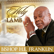 Holy Is the Lamb by Bishop H. E. Franklin