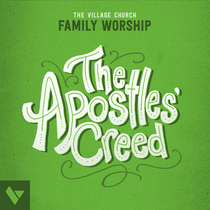 The Apostles' Creed by The Village Church