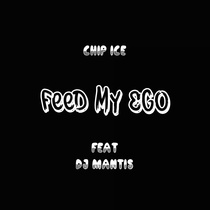 Feed My Ego (feat. DJ Mantis) by Chip Ice