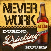 Never Work During Drinking Hours by The Beer Hunters