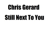 Still Next to You by Chris Gerard