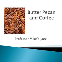 Butter Pecan and Coffee by Professor Mike's Jazz