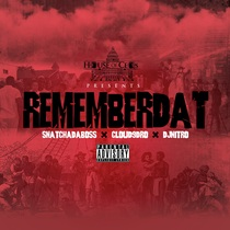RememberDat (feat. Cloud9Dro & DjNitro) by SnatchaDaBoss
