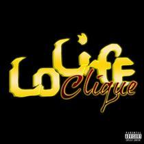 Lo Life Clique by Lo Life Clique