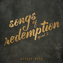 Songs of Redemption, Vol. 2 by Ashley Rush
