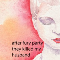 After Fury Party They Killed My Husband by Dirt Face Tesseract