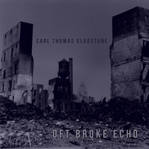 Oft Broke Echo by Carl Thomas Gladstone