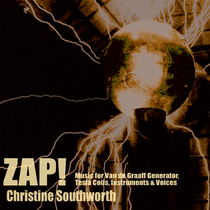 Zap! (Music for Van de Graaff Generator, Tesla Coils, Instruments & Voices) by Christine Southworth