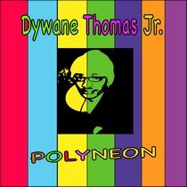 Polyneon by Dywane Thomas Jr.