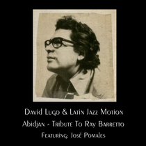 Abidjan (feat. José Pomales) [Tribute To Ray Barretto] by David Lugo & Latin Jazz Motion