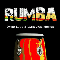 Rumba by David Lugo & Latin Jazz Motion