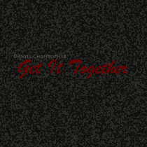 Get It Together by Daniel Christopher