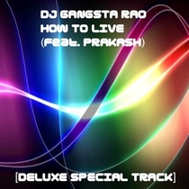 How to Live (feat. Prakash) [Deluxe Special Track] by DJ Gangsta Rao