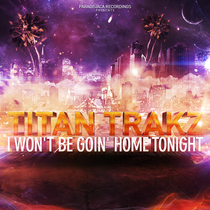 I Won't Be Goin' Home Tonight by Titan Trakz