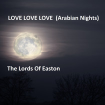 Love Love Love (Arabian Nights) by The Lords Of Easton & Stan Medley