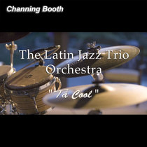 Tá Cool (feat. Channing Booth, John Martin III & Dave Millard) by The Latin Jazz Trio Orchestra