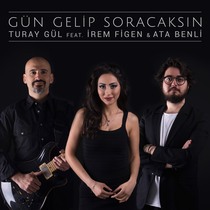 Gün Gelip Soracaksın (feat. Irem Figen & Ata Benli) by Turay Gül