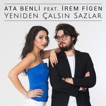 Yeniden Çalsın Sazlar (feat. Irem Figen) by Ata Benli