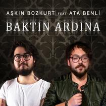 Baktın Ardına (feat. Ata Benli) by Aşkın Bozkurt